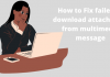 How to Fix failed to download attachment from multimedia message