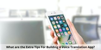 What are the Tips For Building A Voice Translation App?